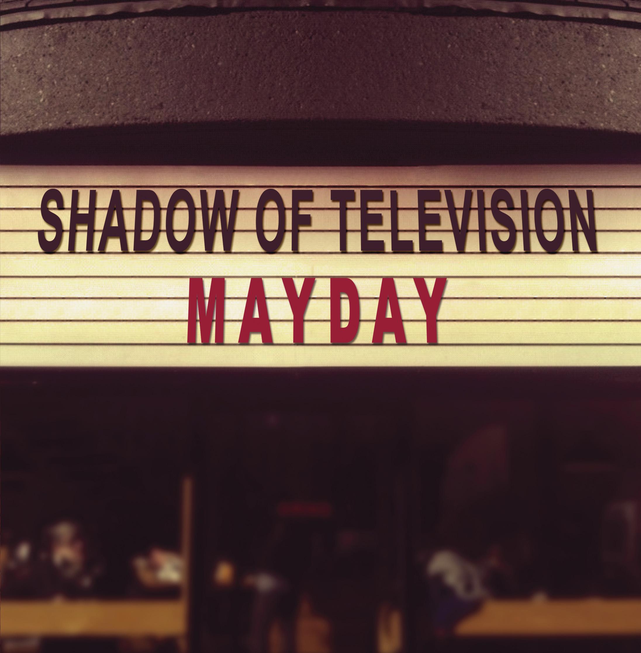 Shadow Of Television – Mayday
