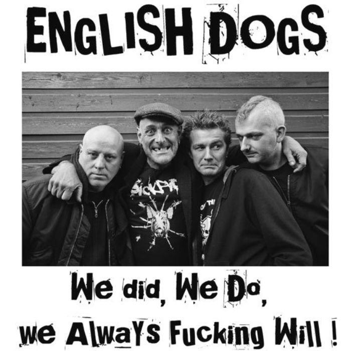 English Dogs – We did, we do, we always fucking will!